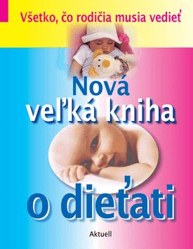 KNIHA Nová veľká Kniha o dieťati (SK)